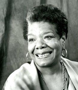 Maya Angelou.