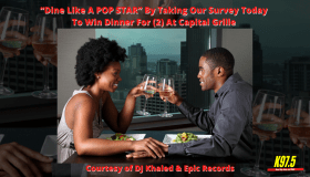 """Dine Like A POP STAR"", winner receives Dinner for (2) at Capital Grille in Raleigh, where you'll dine like a pop star, courtesy of DJ Khaled, and Epic Records."